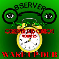 Niney the Observer - Observer Dub Catalog, Vol. 23 - Wake Up Dub