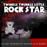 Twinkle Twinkle Little Rock Star - Lullaby Versions of Sleeping with Sirens