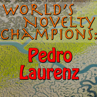Pedro Laurenz - World's Novelty Champions: Pedro Laurenz