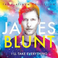 James Blunt - I'll Take Everything (The Platinum Collection)