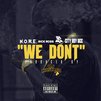 N.O.R.E. - We Don't (feat. Rick Ross, Ty Dolla $ign, & City Boy Dee) - Single (Explicit)