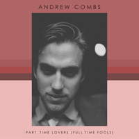Andrew Combs - Part Time Lovers (Full Time Fools)