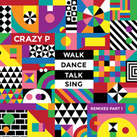 Crazy P - Walk Dance Talk Sing Remixes Part 1