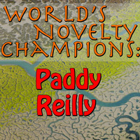 Paddy Reilly - World's Novelty Champions: Paddy Reilly