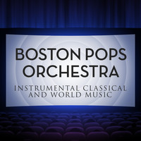 Boston Pops Orchestra - Instrumental Classical and World Music With