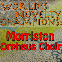 Morriston Orpheus Choir - World's Novelty Champions: Morriston Orpheus Choir