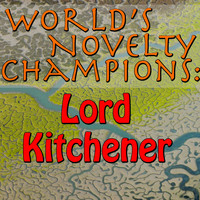Lord Kitchener - World's Novelty Champions: Lord Kitchener