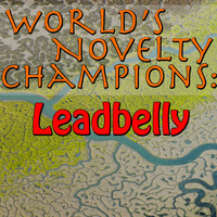 Leadbelly - World's Novelty Champions: Leadbelly