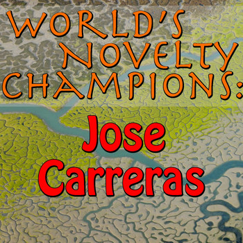 Jose Carreras - World's Novelty Champions: Jose Carreras