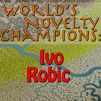 IVO ROBIC - World's Novelty Champions: Ivo Robic
