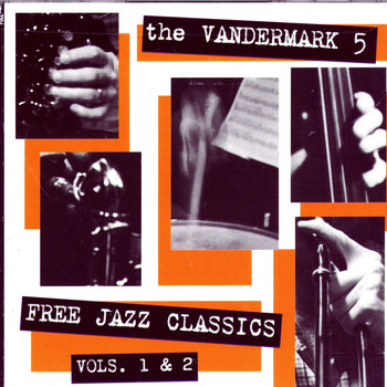 The Vandermark 5 - Free Jazz Classics Vols. 1 & 2