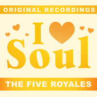 The Five Royales - I Love Soul