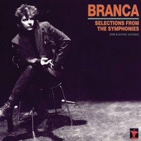 Glenn Branca - Selections From The Symphonies