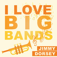 Jimmy Dorsey - I Love Big Bands