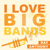 Ray Anthony - I Love Big Bands