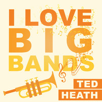 Ted Heath - I Love Big Bands