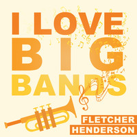 Fletcher Henderson - I Love Big Bands