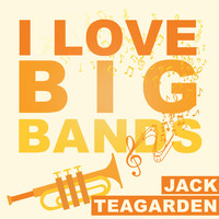 Jack Teagarden - I Love Big Bands