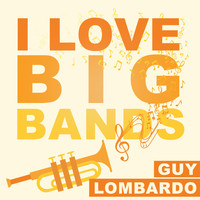 Guy Lombardo - I Love Big Bands