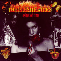 The Flesh Eaters - Ashes Of Time