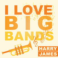 Harry James - I Love Big Bands