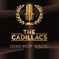 The Cadillacs - Doo-Wop Magic