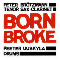Peter Brotzmann - Born Broke