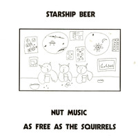 Starship Beer - Nut Music: As Free As The Squirrels 1976-1988