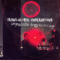 Transglobal Underground - Impossible Broadcasting