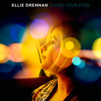 Ellie Drennan - Close Your Eyes