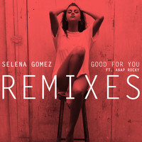 Selena Gomez - Good For You (Remixes)