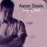 Aaron Steele - Songs of Steele