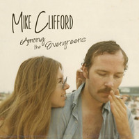 Mike Clifford - Among the Evergreens