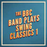 BBC Band - The BBC Band Plays Swing Classics 1