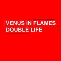 Venus In Flames - Double Life
