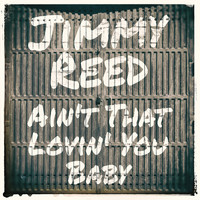 Jimmy Reed - Ain't That Lovin' You Baby