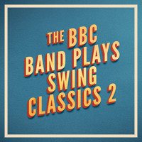 BBC Band - The BBC Band Plays Swing Classics 2