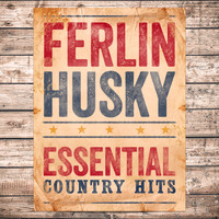 Ferlin Husky - Essential Country Hits