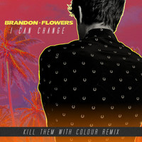 Brandon Flowers - I Can Change (Kill Them With Colour Remix)
