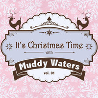 Muddy Waters - It's Christmas Time with Muddy Waters, Vol. 01