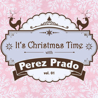 Perez Prado - It's Christmas Time with Perez Prado, Vol. 01