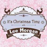Lee Morgan - It's Christmas Time with Lee Morgan