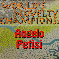 Angelo Petisi - World's Novelty Champions: Angelo Petisi