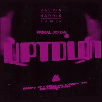 Primal Scream - Uptown (Calvin Harris Remix)