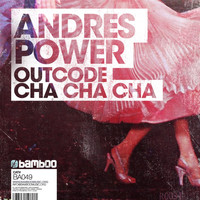 Andres Power, Outcode - Cha Cha Cha