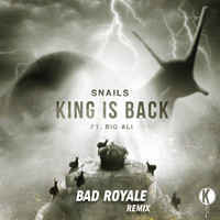 Snails - King is Back (Bad Royale Remix)