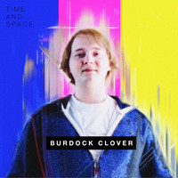 Burdock Clover - Time and Space
