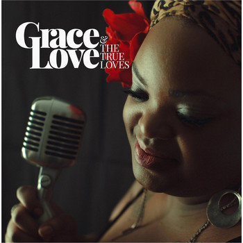Grace Love and the True Loves - Grace Love and the True Loves