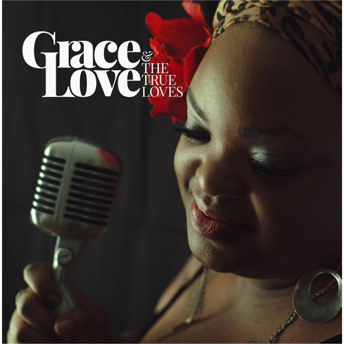 Grace Love and the True Loves MP3 Album Grace Love and the True Loves