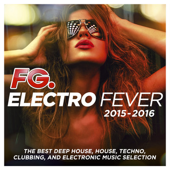 Various Artists - Electro Fever 2015 - 2016 (By FG) [The Best Deep House, House, Techno, Clubbing, and Electronic Music Selection]